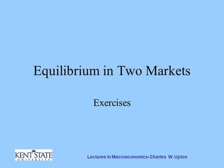 Lectures in Macroeconomics- Charles W. Upton Equilibrium in Two Markets Exercises.