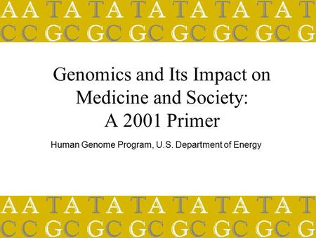 Genomics and Its Impact on Medicine and Society: A 2001 Primer Human Genome Program, U.S. Department of Energy.