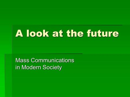A look at the future Mass Communications in Modern Society.
