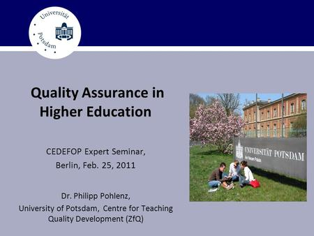 Quality Assurance in Higher Education CEDEFOP Expert Seminar, Berlin, Feb. 25, 2011 Dr. Philipp Pohlenz, University of Potsdam, Centre for Teaching Quality.