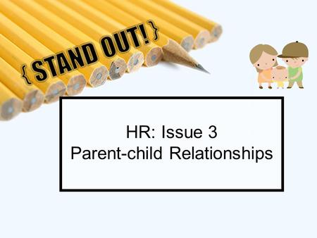 HR: Issue 3 Parent-child Relationships. HR – Issue 3 Parent-child Relationship What is involved in the kind of mature relationship between parents and.