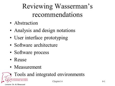 Lecturer: Dr. AJ Bieszczad Chapter 146-1 Reviewing Wasserman's recommendations Abstraction Analysis and design notations User interface prototyping Software.