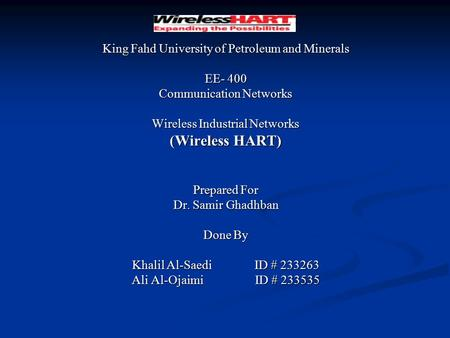 King Fahd University of Petroleum and Minerals EE- 400 Communication Networks Wireless Industrial Networks (Wireless HART) Prepared For Dr. Samir Ghadhban.