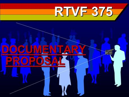 RTVF 375 DOCUMENTARY PROPOSAL. Term Paper Write a 4 to 5 page paper about a documentary that you select for viewing. It must be a documentary made in.