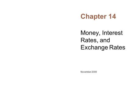 Chapter 14 Money, Interest Rates, and Exchange Rates November 2009.