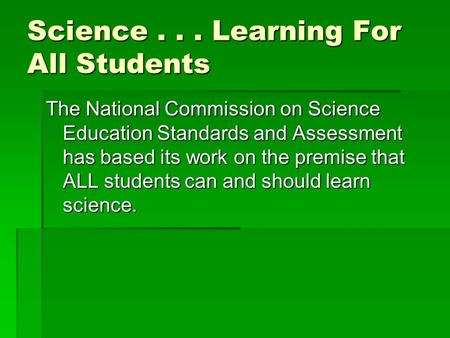 Science... Learning For All Students The National Commission on Science Education Standards and Assessment has based its work on the premise that ALL students.