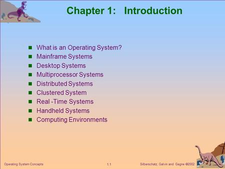 Silberschatz, Galvin and Gagne  2002 1.1 Operating System Concepts Chapter 1: Introduction What is an Operating System? Mainframe Systems Desktop Systems.