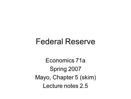 Federal Reserve Economics 71a Spring 2007 Mayo, Chapter 5 (skim) Lecture notes 2.5.