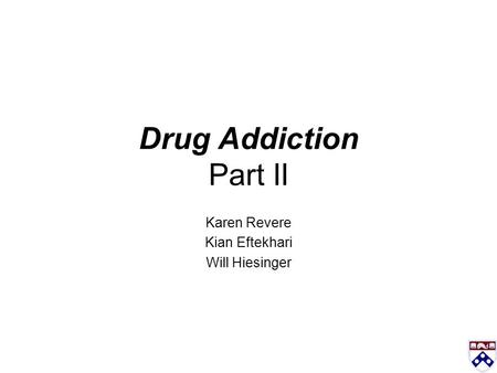 Drug Addiction Part II Karen Revere Kian Eftekhari Will Hiesinger.