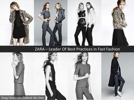 ZARA – Leader Of Best Practices in Fast Fashion Dong Chen Ceyla Özdemir Xin Chen.