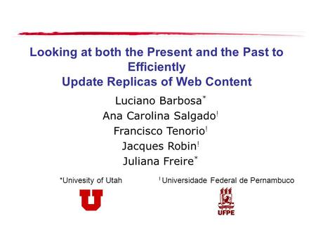 Looking at both the Present and the Past to Efficiently Update Replicas of Web Content Luciano Barbosa * Ana Carolina Salgado ! Francisco Tenorio ! Jacques.