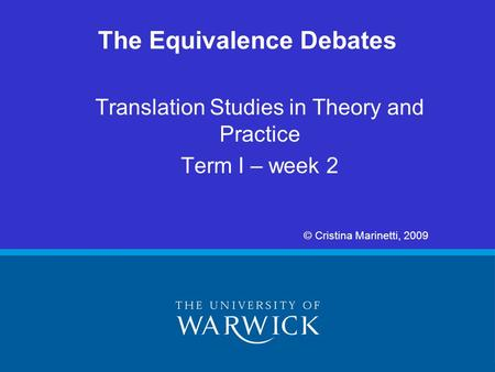 Translation Studies in Theory and Practice Term I – week 2 © Cristina Marinetti, 2009 The Equivalence Debates.