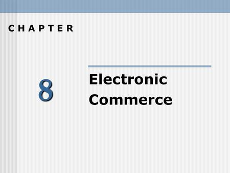 8 C H A P T E R ElectronicCommerce. E-Commerce Conducting business activities using electronic data transmission Projected to grow from $400 B in 2000.