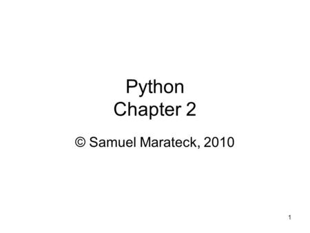 1 Python Chapter 2 © Samuel Marateck, 2010. 2 After you install the compiler, an icon labeled IDLE (Python GUI) will appear on the screen. If you click.