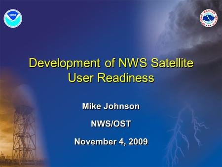 Development of NWS Satellite User Readiness Mike Johnson NWS/OST November 4, 2009.
