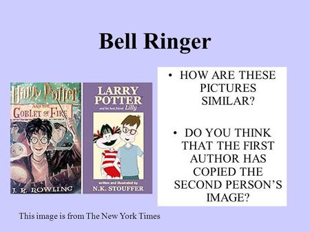 Bell Ringer HOW ARE THESE PICTURES SIMILAR? DO YOU THINK THAT THE FIRST AUTHOR HAS COPIED THE SECOND PERSON'S IMAGE? This image is from The New York Times.
