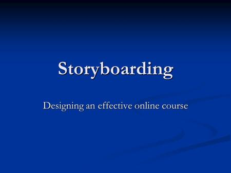 Storyboarding Designing an effective online course.