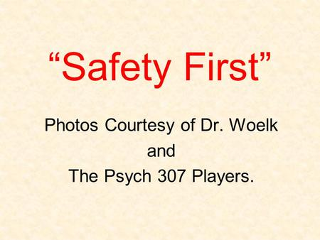"""Safety First"" Photos Courtesy of Dr. Woelk and The Psych 307 Players."