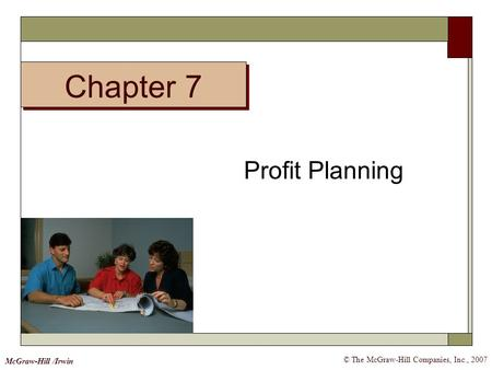 Chapter 7 © The McGraw-Hill Companies, Inc., 2007 McGraw-Hill /Irwin Profit Planning.