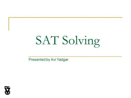 SAT Solving Presented by Avi Yadgar. The SAT Problem Given a Boolean formula, look for assignment A for such that.  A is a solution for. A partial assignment.