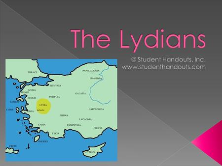  Lydians originally from Europe  Small states throughout Asia Minor following fall of the Hittites  10 th century B.C.E. – dominated western Asia Minor.