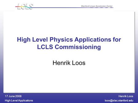 Henrik Loos High Level 17 June 2008 High Level Physics Applications for LCLS Commissioning Henrik Loos.