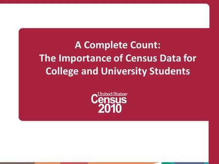 A Complete Count: The Importance of Census Data for College and University Students.