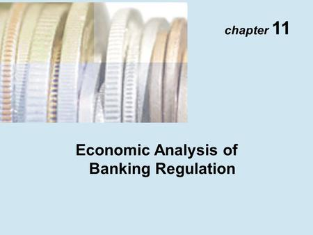 Chapter 11 Economic Analysis of Banking Regulation.
