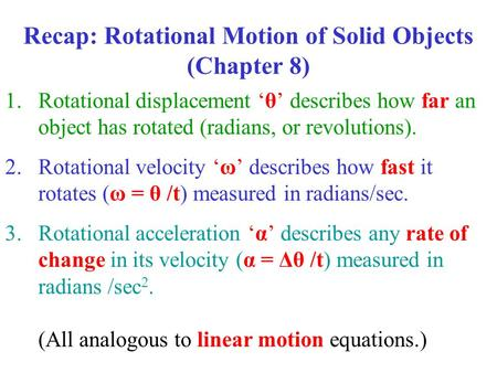 1.Rotational displacement 'θ' describes how far an object has rotated (radians, or revolutions). 2.Rotational velocity 'ω' describes how fast it rotates.