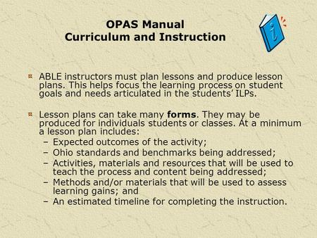ABLE instructors must plan lessons and produce lesson plans. This helps focus the learning process on student goals and needs articulated in the students'