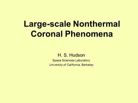 Large-scale Nonthermal Coronal Phenomena H. S. Hudson Space Sciences Laboratory University of California, Berkeley.