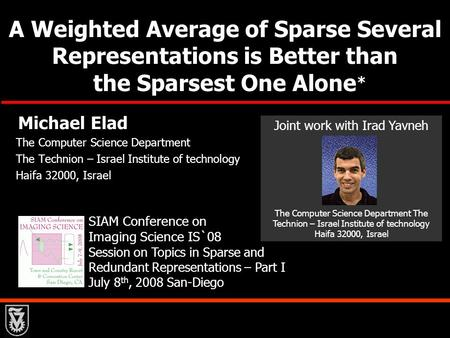 A Weighted Average of Sparse Several Representations is Better than the Sparsest One Alone Michael Elad The Computer Science Department The Technion –