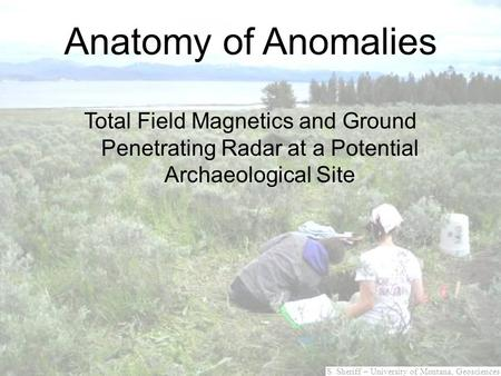 Anatomy of Anomalies Total Field Magnetics and Ground Penetrating Radar at a Potential Archaeological Site.