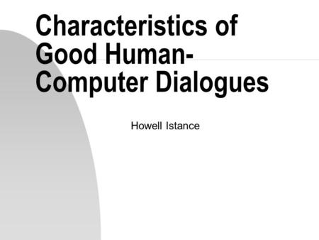 Characteristics of Good Human- Computer Dialogues Howell Istance.