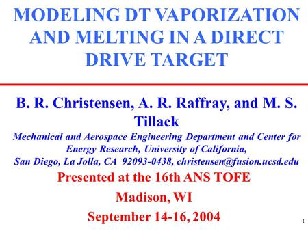 1 MODELING DT VAPORIZATION AND MELTING IN A DIRECT DRIVE TARGET B. R. Christensen, A. R. Raffray, and M. S. Tillack Mechanical and Aerospace Engineering.
