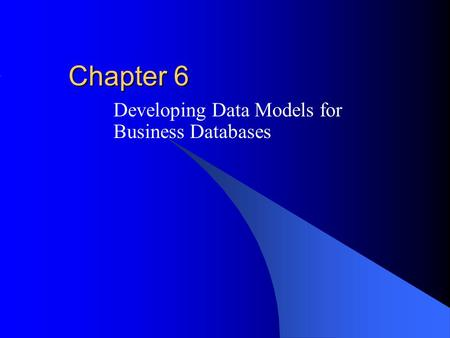 Chapter 6 Developing Data Models for Business Databases.