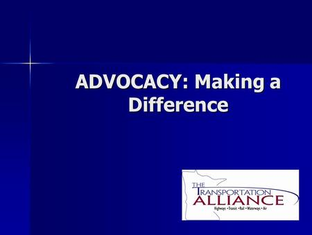 ADVOCACY: Making a Difference. Contacting Elected Officials Tell your story to YOUR elected officials Tell your story to YOUR elected officials The squeaky.