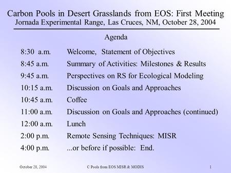October 28, 2004C Pools from EOS MISR & MODIS1 Carbon Pools in Desert Grasslands from EOS: First Meeting Jornada Experimental Range, Las Cruces, NM, October.