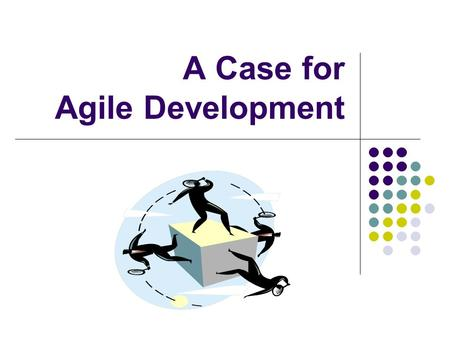 A Case for <strong>Agile</strong> <strong>Development</strong>