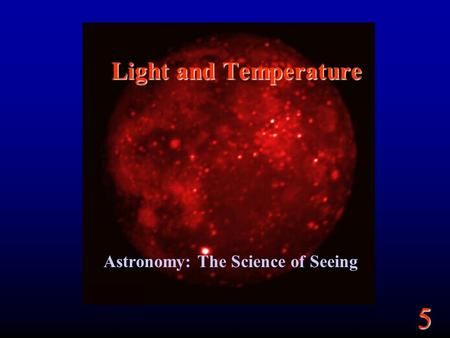 5 Light and Temperature Astronomy: The Science of Seeing.