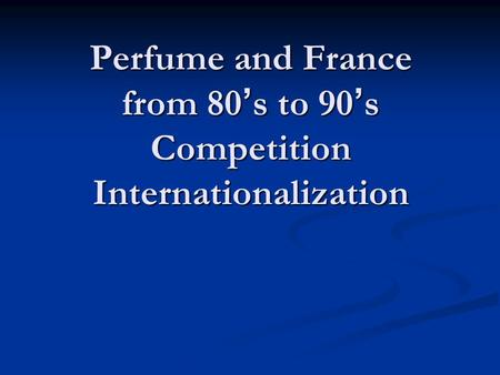 Perfume and France from 80's to 90's Competition Internationalization