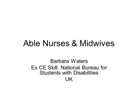 Able Nurses & Midwives Barbara Waters Ex CE Skill: National Bureau for Students with Disabilities UK.