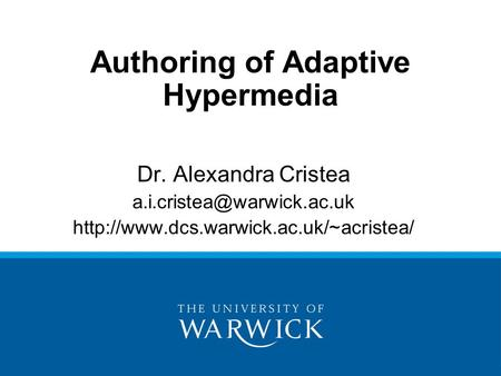 Authoring of Adaptive Hypermedia Dr. Alexandra Cristea