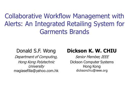 Collaborative Workflow Management with Alerts: An Integrated Retailing System for Garments Brands Donald S.F. Wong Department of Computing, Hong Kong Polytechnic.