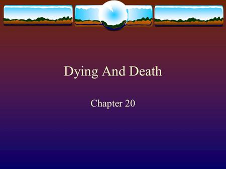 Dying And Death Chapter 20. 2 Why Is There Death?  Life span is long enough to allow reproduction and the linage of our species.  Challenges our emotions.
