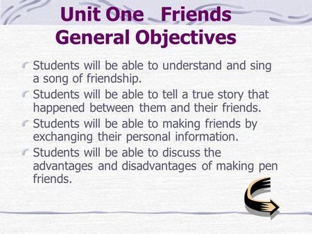 Unit One Friends General Objectives Students will be able to understand and sing a song of friendship. Students will be able to tell a true story that.