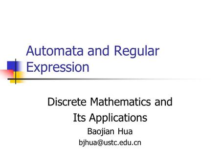 Automata and Regular Expression Discrete Mathematics and Its Applications Baojian Hua