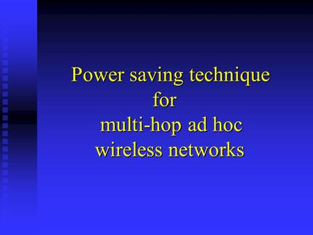 Power saving technique for multi-hop ad hoc wireless networks.