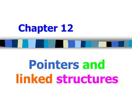 Chapter 12 Pointers and linked structures. 2 Introduction  The data structures that expand or contract as required during the program execution is called.