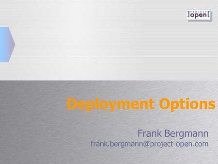 Deployment Options Frank Bergmann